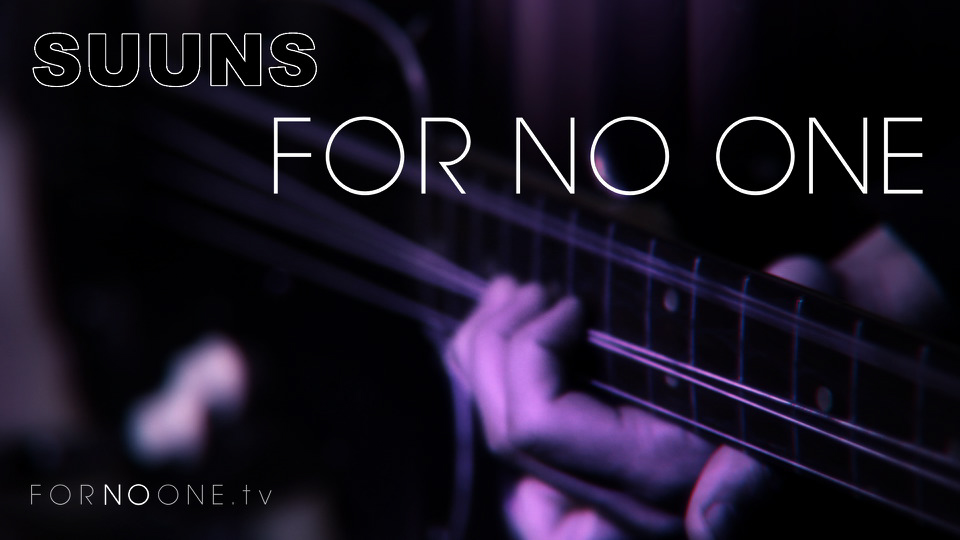 Suuns | FOR NO ONE