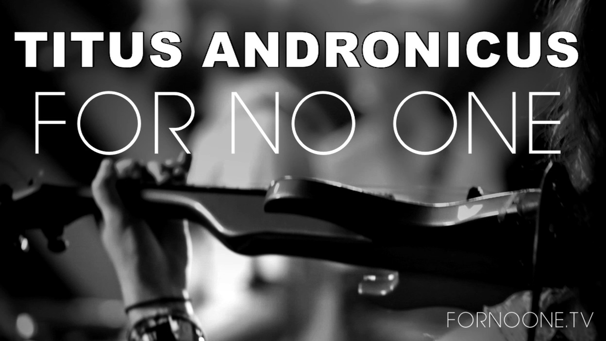 Titus Andronicus | FOR NO ONE